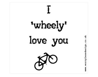 Cycling Card - I wheely love you.