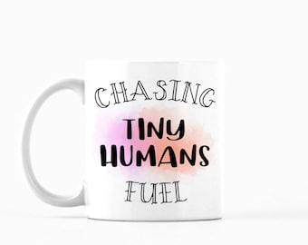Chasing Tiny Humans Fuel Mug, Chasing Tiny Humans Fuel Coffee Mug, Chasing Tiny Humans Fuel Tea Mug, Funny Mug, Mom Mug, Gift for Her