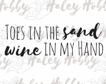 Toes in the Sand, Wine in my hand SVG DXF Silhouette Cut File Digital download
