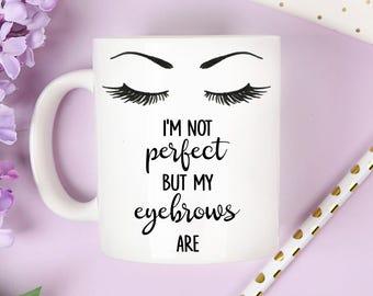perfect eyebrows mug, perfect eyebrow mug, eyelash mug, eyelash mugs, funny mug, humor mug, i'm not perfect but my eyebrows are