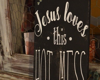 Jesus Loves This Hot Mess-Wooden Sign