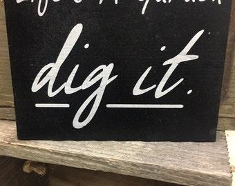 life is a garden dig it/ spring/ wood sign/ motivation/ gardner/ inspiration