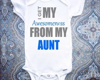 I Get My Awsomeness From My Aunt, Onesie For baby, Baby Gift, Outfit, Bodysuit