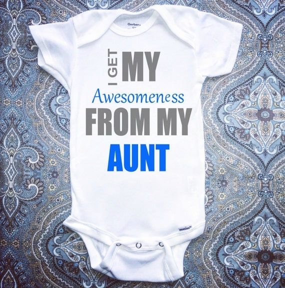 Baby Gift Aunt : I get my awsomeness from aunt onesie for baby gift