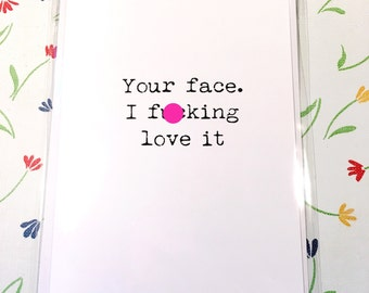 Your face/Funny/swearing/offensive/card/love/unusual/friends