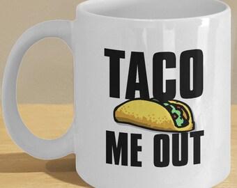 Funny Taco Mug - Taco Me Out Gift Mug, Lovers of Taco Coffee Cup with Taco Cartoon Art
