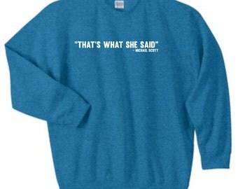 That's What She Said Sweatshirt, Custom Michael Scott Crewneck Sweatshirt, Sizes S-5XL, Gift for Her, Gift For Him. 18000