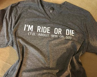 Ride or Die Shirt, I'm Ride or Die till about 9pm or So, MOM life, Funny Shirt, V-neck Tee or Crew neck available