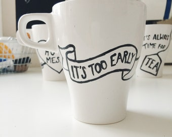 Limited edition 'It's Too Early' hand-painted mug