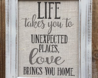Home Quote on burlap,Life takes you to unexpected places,inspirational quote,family wall decor,gallery wall art,family room sign,burlap,