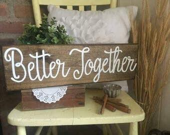 Better together Wood Sign