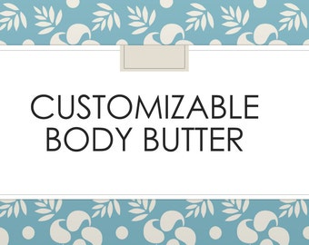 Customizable Body butter, custom body butter, handmade body butter, body cream, dry skin cream, custom lotion.