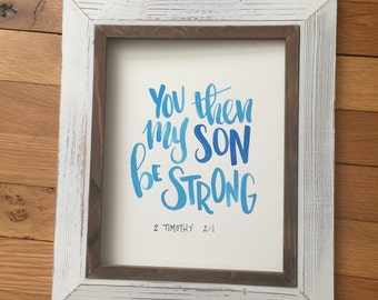 You then my son be strong-brush lettered watercolor print-2 timothy 2:1