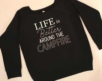 Life is Better Around the Campfire Sweatshirt