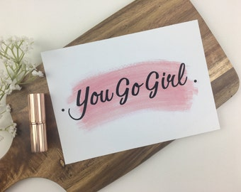 You Go Girl quote on Pink  Watercolour Brush Stroke in A4 & A5 prints.
