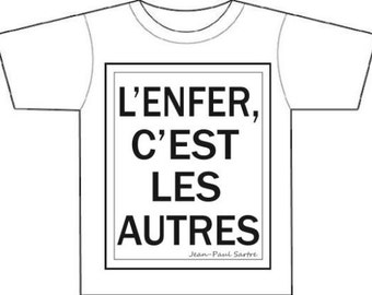 L'ENFER c'est les autres,HELL is other people, J-P Sartre quote, existentialist,tee shirt, gift for him or her
