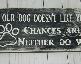 If our dog doesn't like you sign /// dog sign /// wood dog sign /// dog lover sign /// black and white wood sign
