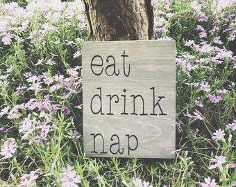 Eat Drink Nap Wood Sign