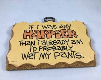 Vintage 1980s Paula's Wooden Mottos Plaque Wall Hanging If I Was Any Happier I'd Probably Wet my Pants