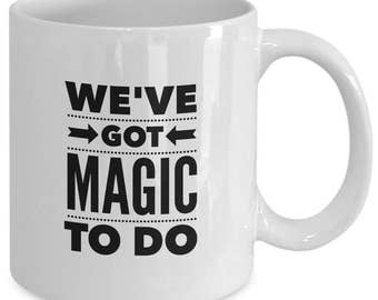 PIPPIN THE MUSICAL Inspired Coffee Mug - We've Got Magic To Do - Broadway Fan Gift - 11 oz white coffee tea cup