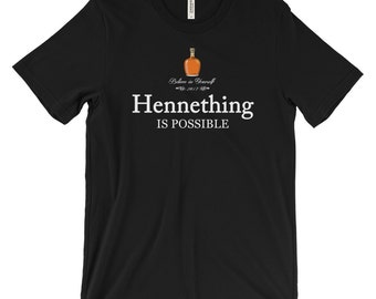 Hennething is Possible! Cognac, French Brandy, Alcohol Parody PREMIUM QUALITY T-Shirt, Funny Drinking T-Shirt, Bella + Canvas Cotton Tee