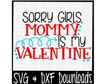 Valentine SVG * Sorry Girls, Mommy Is My Valentine * Valentine * Valentine's Day Cut File - SVG & DXF Files - Silhouette Cameo, Cricut