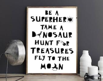 Be a Superhero, Tame a Dinosaur, Hunt for Treasures, Fly to the Moon Inspirational Monochrome Kids Room Art Nursery Print