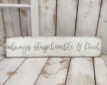 Always Stay Humble & Kind | Wood Sign | Rustic Wooden Sign | Home Décor