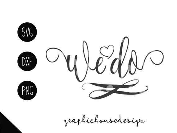 Wedding Svg We Do Svg We Do Cutting File Bride Svg Groom