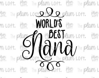 World's Best Nana - SVG Cutting File for Cutting Machines - SVG, Eps, Png, & Jpg