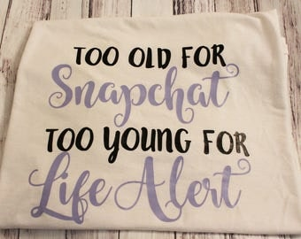 Too Old For Snapchat Too Young For Life Alert Tee - Funny Tshirts - Funny Shirts - Birthday Tee - Birthday Gift - Graphic Tee - Age Humor