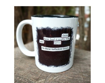 Serve In These Turbulent Times Blackout Poetry Coffee Mug | Activism | Speak Up | Peace | Resist