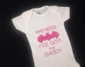 Who needs Batman when Ive got daddy Baby Onesies Cute Customized Personalized Funny Unique Baby Shower Gift