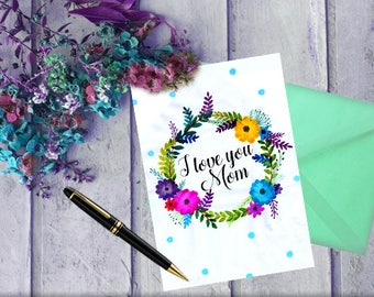 I love you mom, Mothers day card, Love you card, Floral card, Flower crown, Greetings for mom, Gift for mom, Digital file, Printable card
