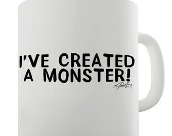 I've Created A Monster! Ceramic Novelty Gift Mug