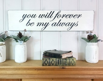 """You will forever be my always 