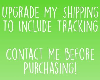 Upgrade My Shipping to Include Tracking - Contact Me Before Purchasing