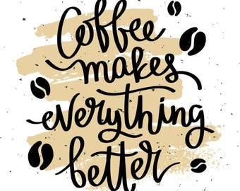 Coffee Makes Everything Better Printable Quote Frame Kitchen Cook Wall Art .SVG .EPS .PNG Digital Clipart Vector Cricut Cut Cutting Download