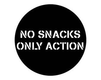 "No Snacks Only Action 1"" Pinback Button - Vegan, Vegetarian, Animal Rights, Animal Liberation, Veganism, Activism"