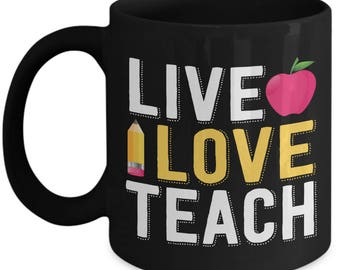 Teacher Mug - Live LOVE Teach - Teacher Appreciation Gift