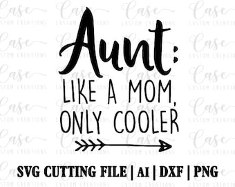 Aunt: Like a Mom, Only Cooler SVG Cutting File, Ai, Dxf and PNG Printable Files | Instant Download | Cricut and Silhouette | Aunt Life
