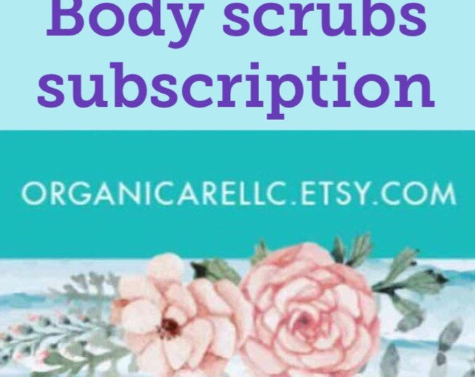 Bady scrub subscription , gifts for her , body scrubs