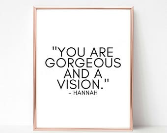 Printable Art, HBO Girls Quote, You Are Gorgeous and a Vision, Lena Dunham Quote, Printable Quotes, Wall Art Quotes, Printable, Wall Decor