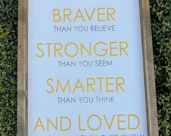 You are Braver than you Believe - Wood Sign