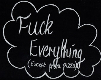 F*ck everything, Accept from pizza!