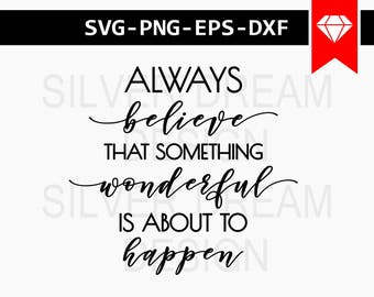always believe that something beautiful is about to happen svg file, home decor svg, motivational svg, wood sign svg, quotes dxf, eps, png
