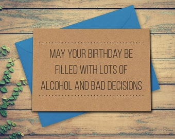 Funny Birthday Card, 18th Card, Alcohol Card, May Your Birthday Be Filled With Lots Of Alcohol And Bad Decisions, Funny Card, Funny Greeting