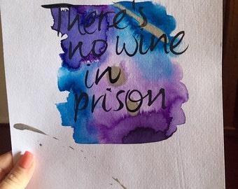 There's No Wine In Prison quote print