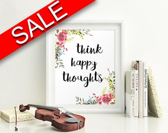 Wall Art Think Happy Thoughts Digital Print Think Happy Thoughts Poster Art Think Happy Thoughts Wall Art Print Think Happy Thoughts