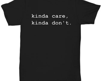 Kinda Care Kinda Don't Funny Snarky Trending T Shirt